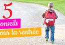 5 Conseils pour préparer la rentrée scolaire