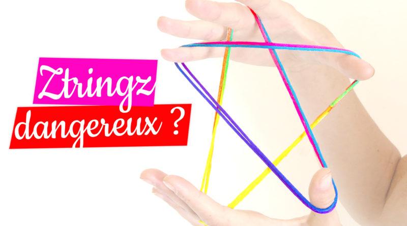Le jeu de ficelle Ztringz est il dangereux ?